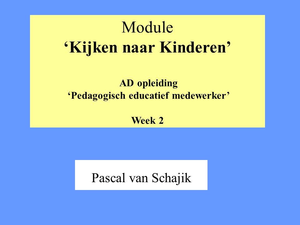 Module 'Kijken naar Kinderen' AD opleiding 'Pedagogisch educatief medewerker' Week 2