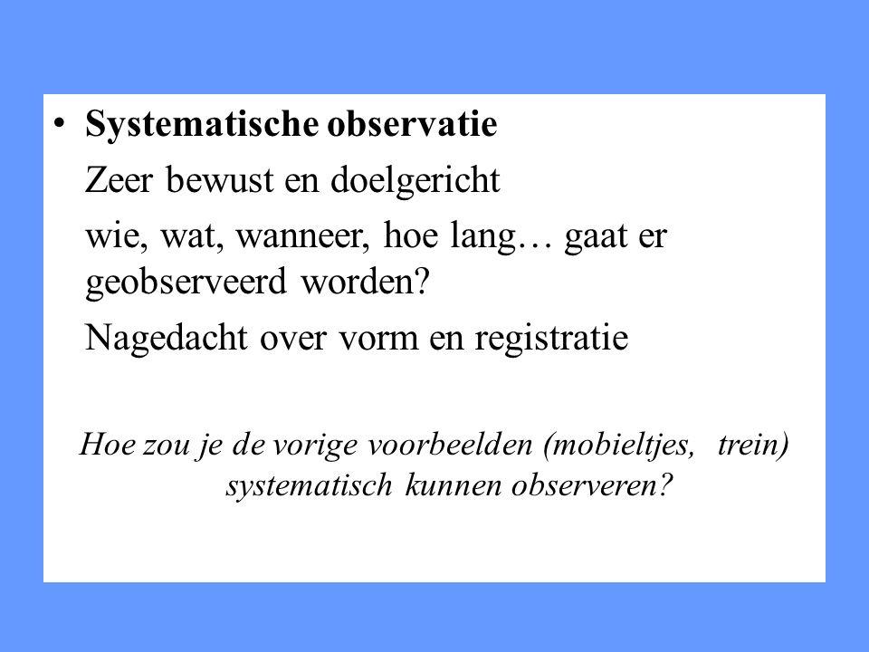 Systematische observatie Zeer bewust en doelgericht