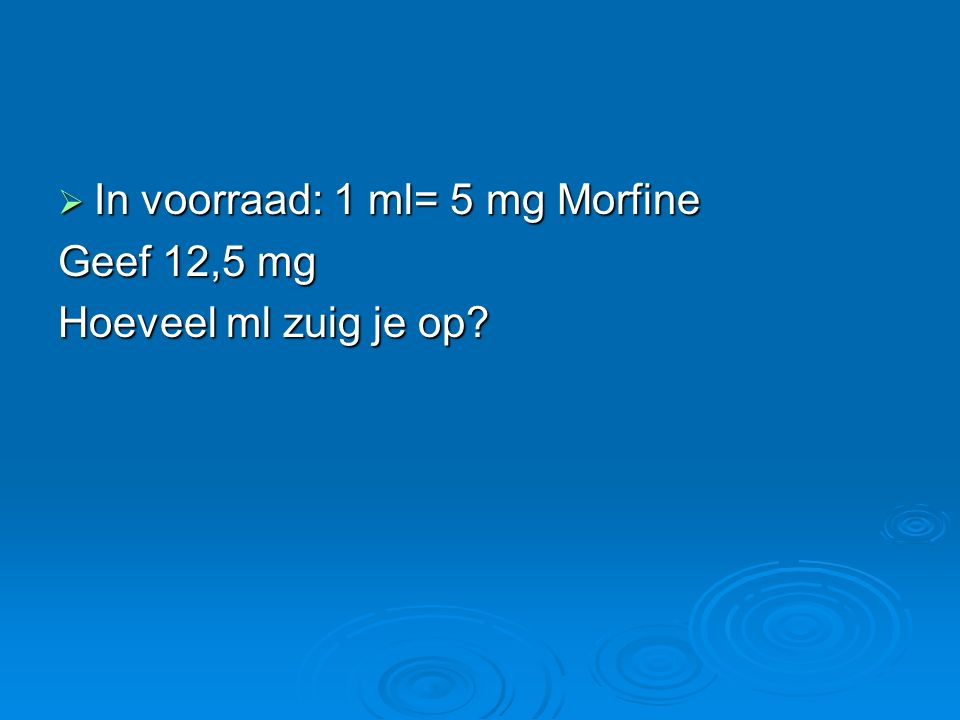 In voorraad: 1 ml= 5 mg Morfine