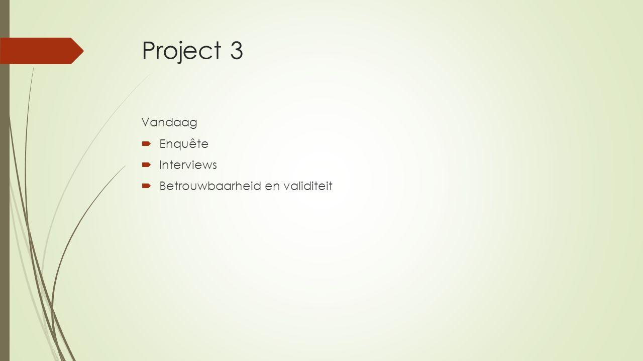 Project 3 Vandaag Enquête Interviews Betrouwbaarheid en validiteit