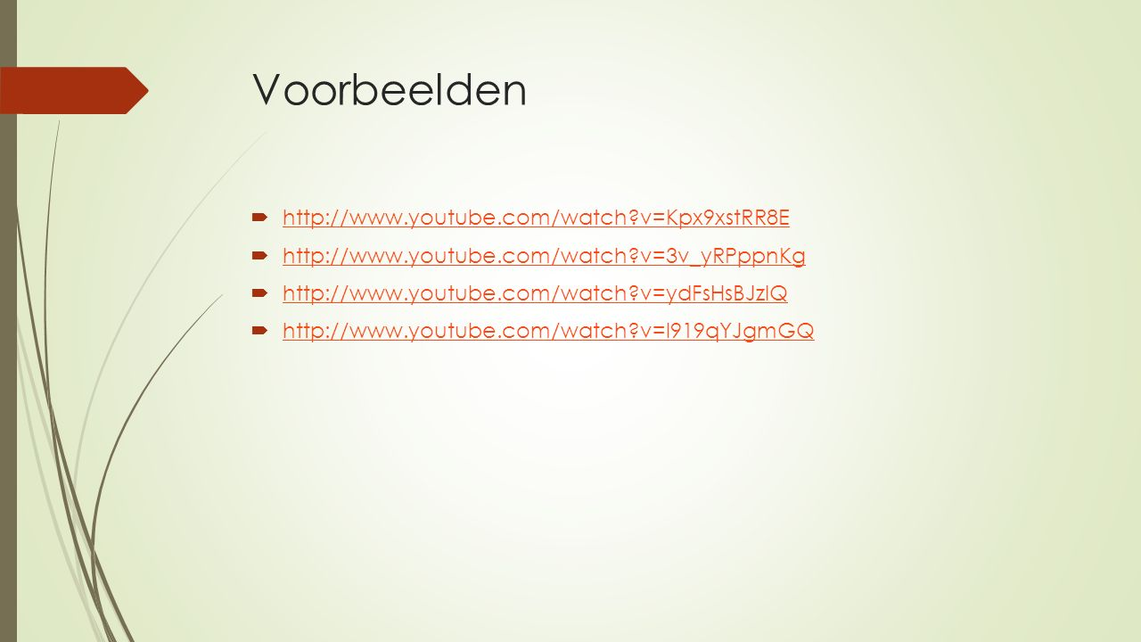 Voorbeelden http://www.youtube.com/watch v=Kpx9xstRR8E