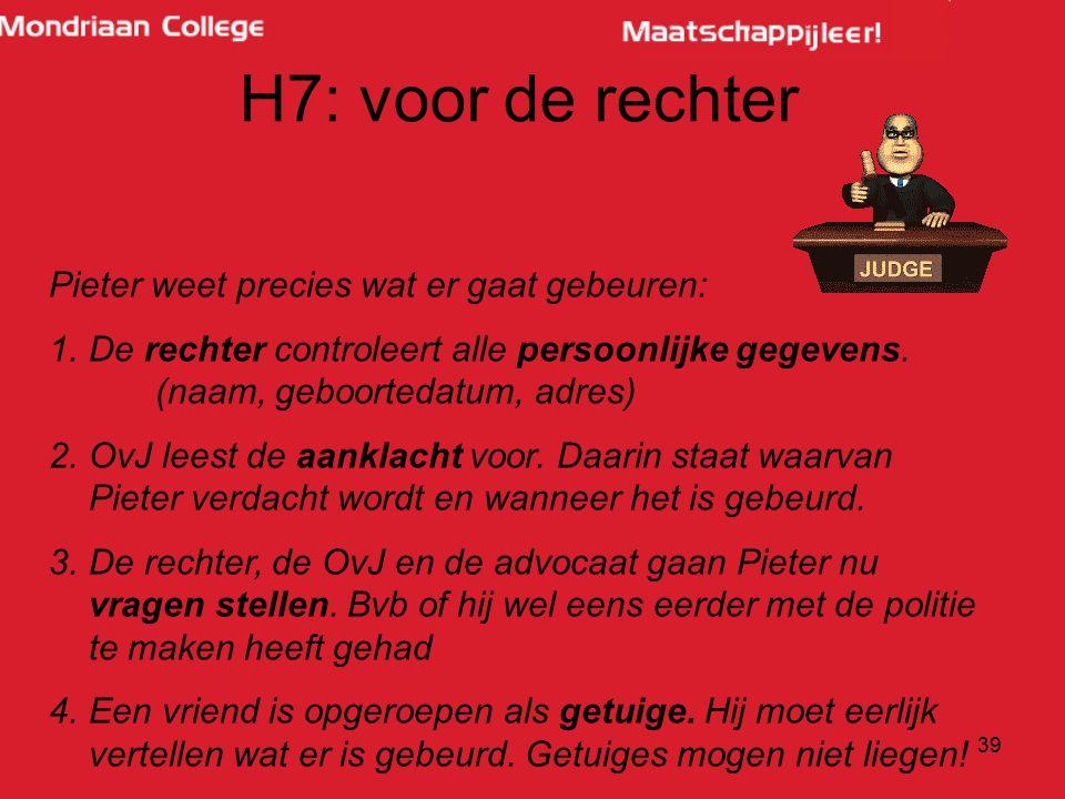 H7: voor de rechter Pieter weet precies wat er gaat gebeuren:
