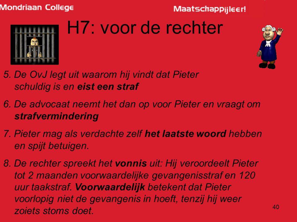 H7: voor de rechter 5. De OvJ legt uit waarom hij vindt dat Pieter schuldig is en eist een straf.