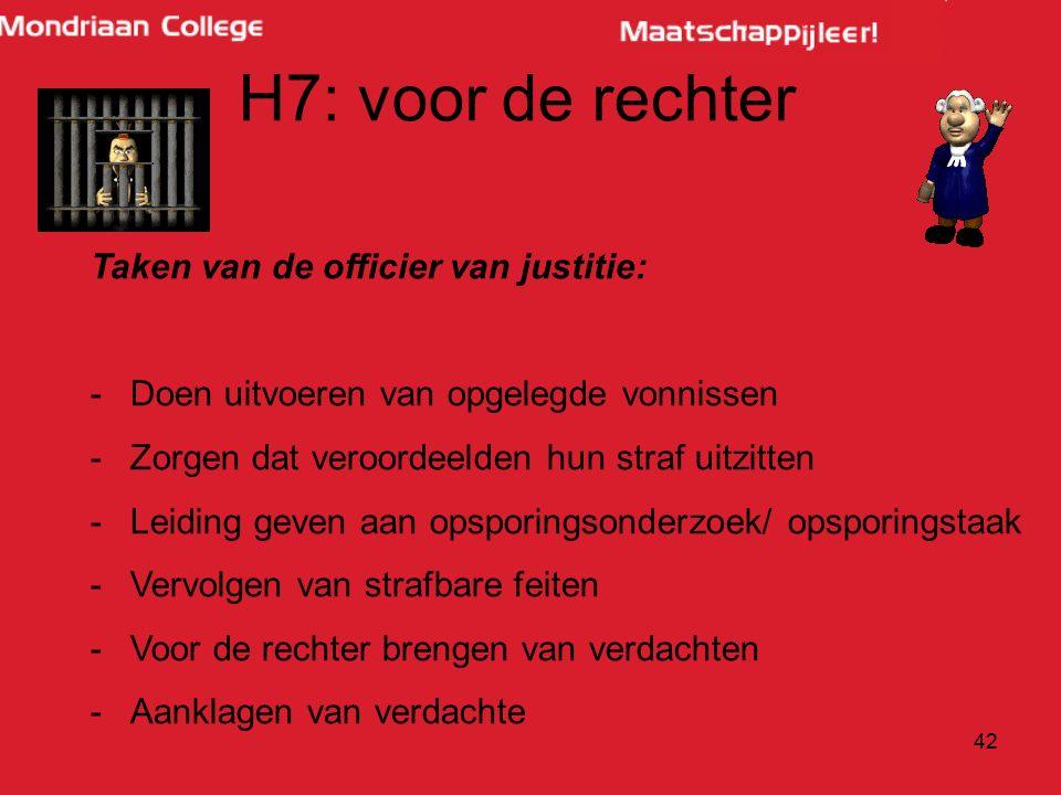 H7: voor de rechter Taken van de officier van justitie: