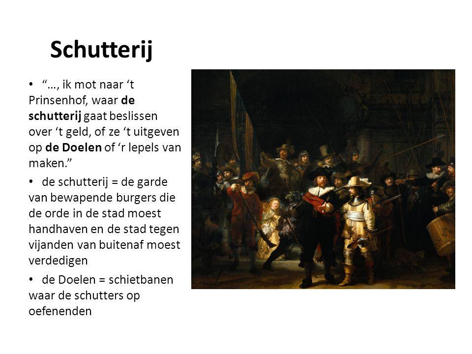 Schutterij …, ik mot naar 't Prinsenhof, waar de schutterij gaat beslissen over 't geld, of ze 't uitgeven op de Doelen of 'r lepels van maken.