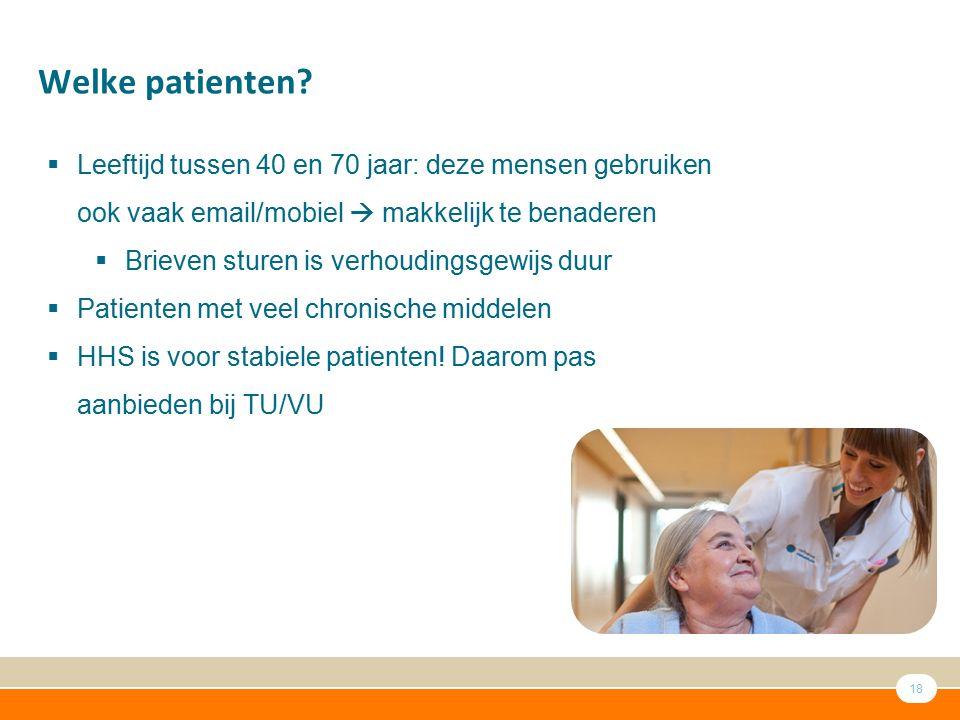 Welke patienten Leeftijd tussen 40 en 70 jaar: deze mensen gebruiken ook vaak email/mobiel  makkelijk te benaderen.