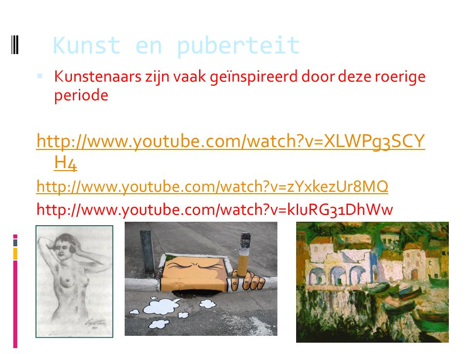 Kunst en puberteit http://www.youtube.com/watch v=XLWPg3SCY H4