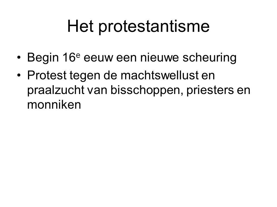 Het protestantisme Begin 16e eeuw een nieuwe scheuring