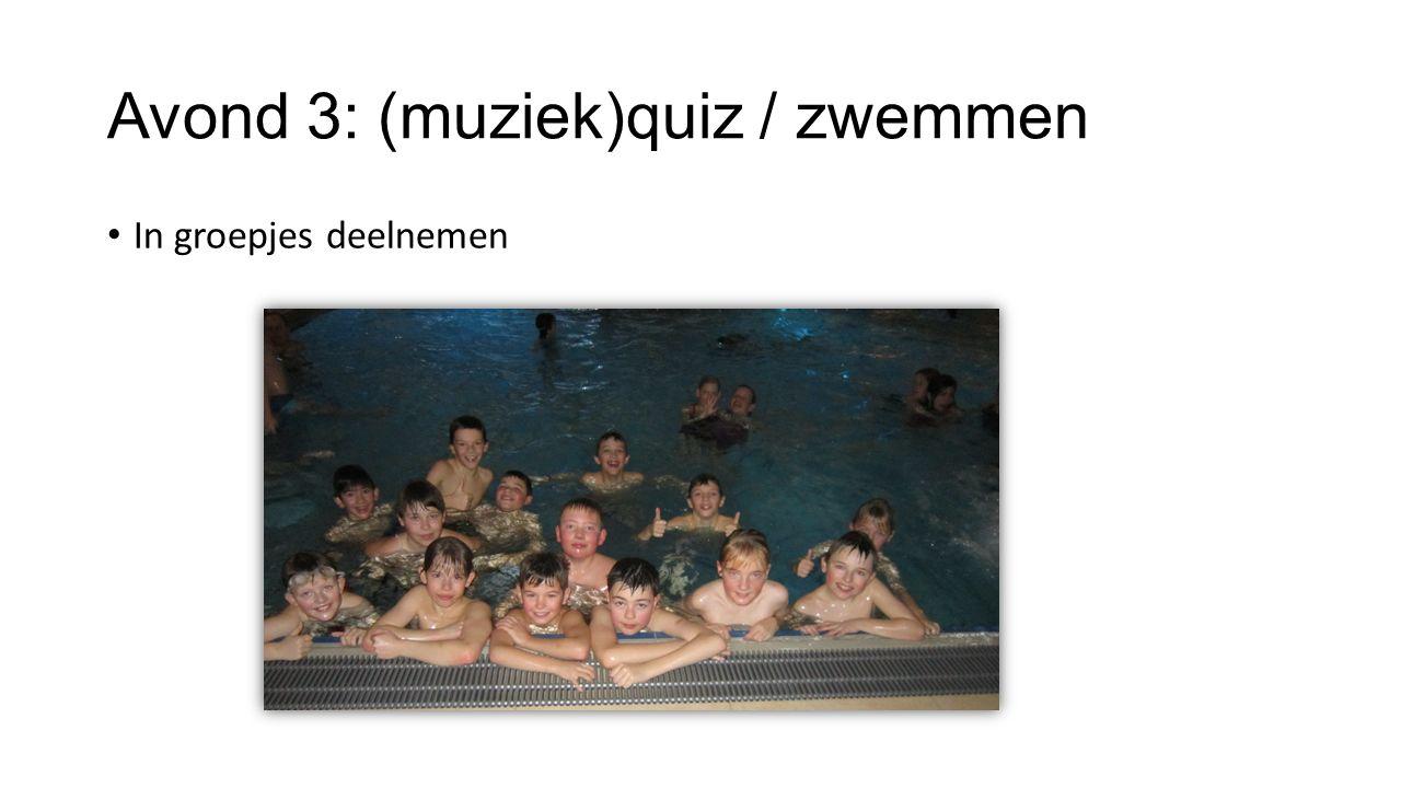 Avond 3: (muziek)quiz / zwemmen