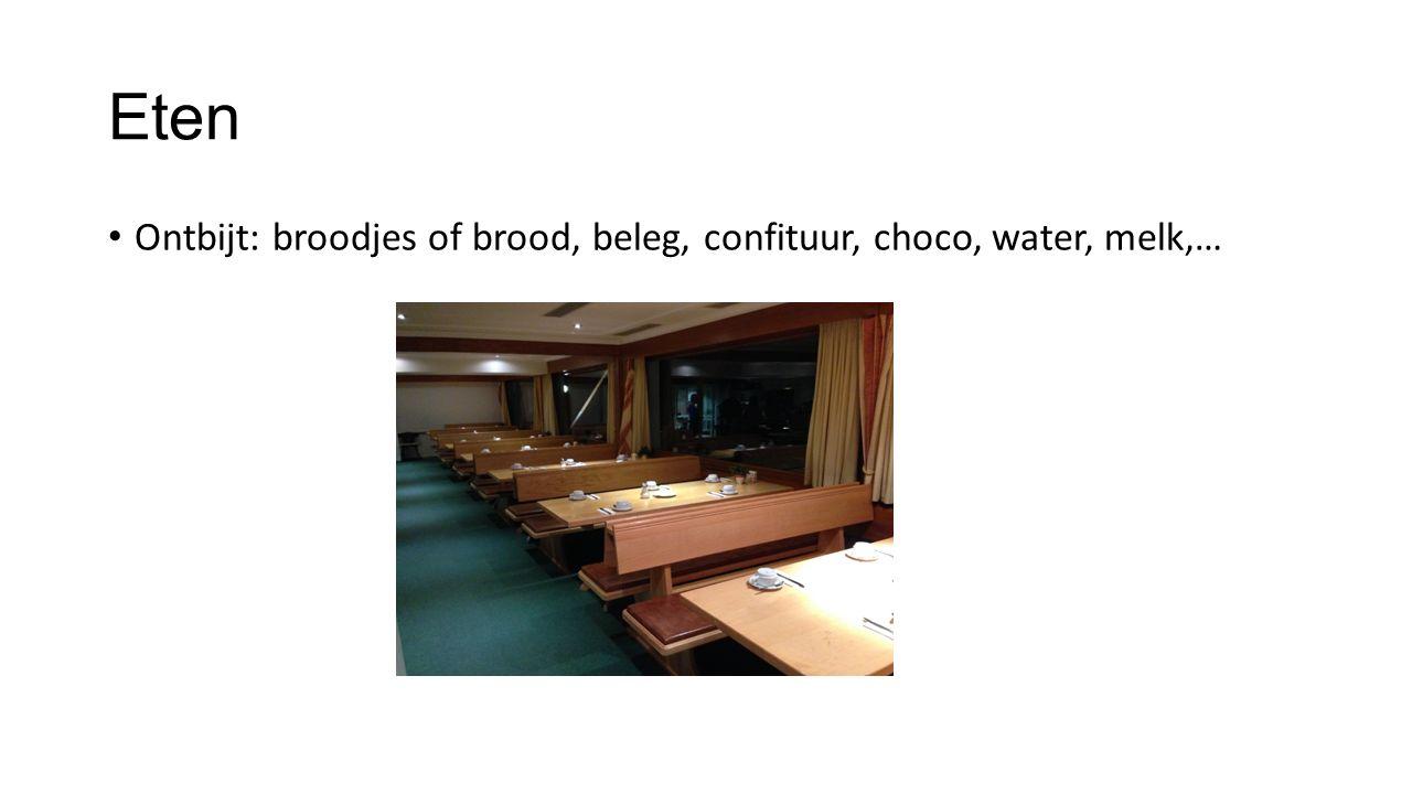 Eten Ontbijt: broodjes of brood, beleg, confituur, choco, water, melk,…