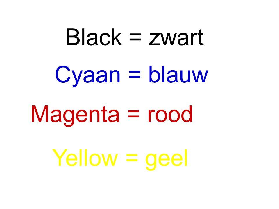 Black = zwart Cyaan = blauw Magenta = rood Yellow = geel