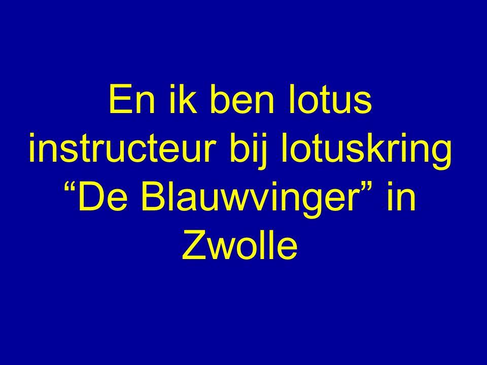 En ik ben lotus instructeur bij lotuskring De Blauwvinger in Zwolle