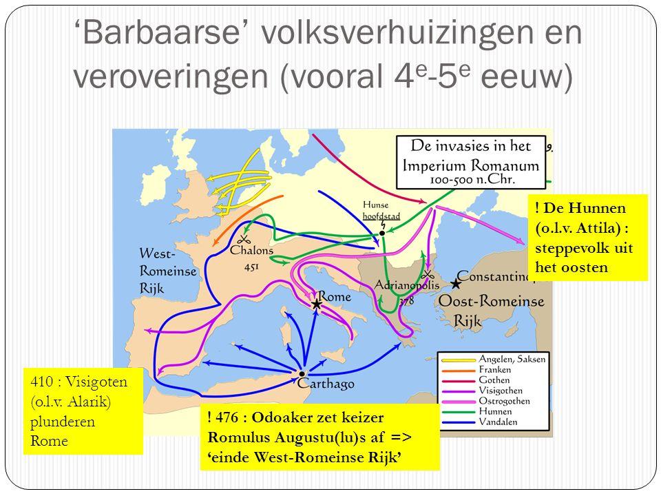 'Barbaarse' volksverhuizingen en veroveringen (vooral 4e-5e eeuw)