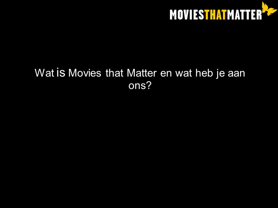 Wat is Movies that Matter en wat heb je aan ons