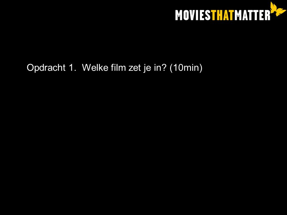 Opdracht 1. Welke film zet je in (10min)