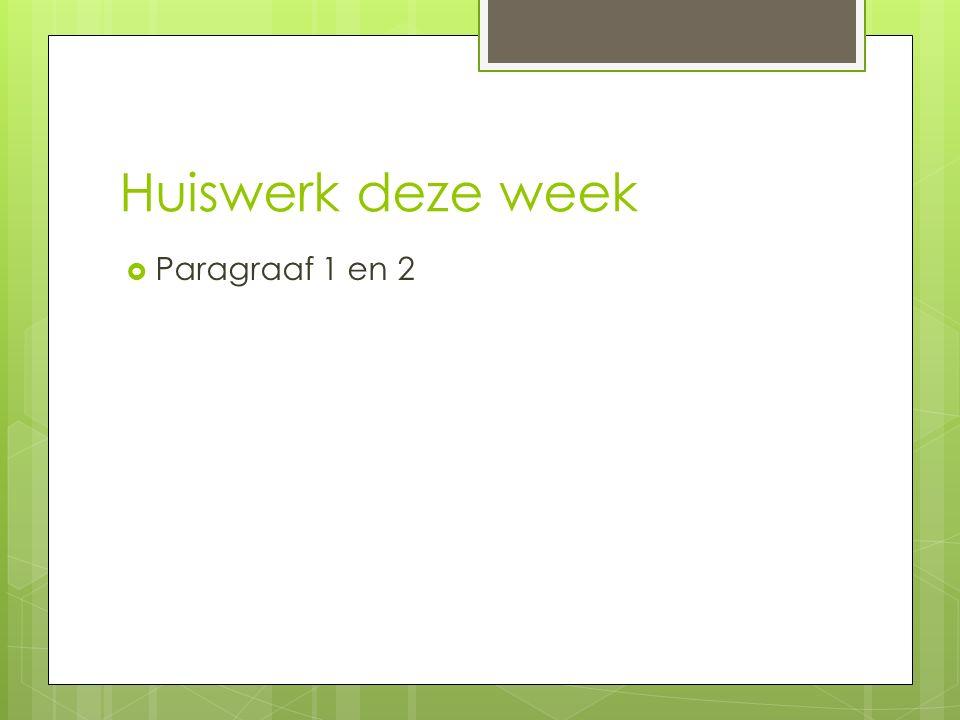 Huiswerk deze week Paragraaf 1 en 2
