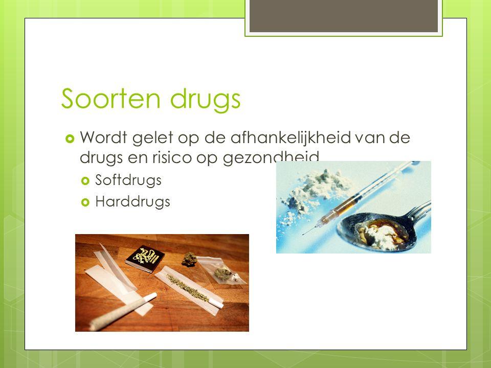 Soorten drugs Wordt gelet op de afhankelijkheid van de drugs en risico op gezondheid.