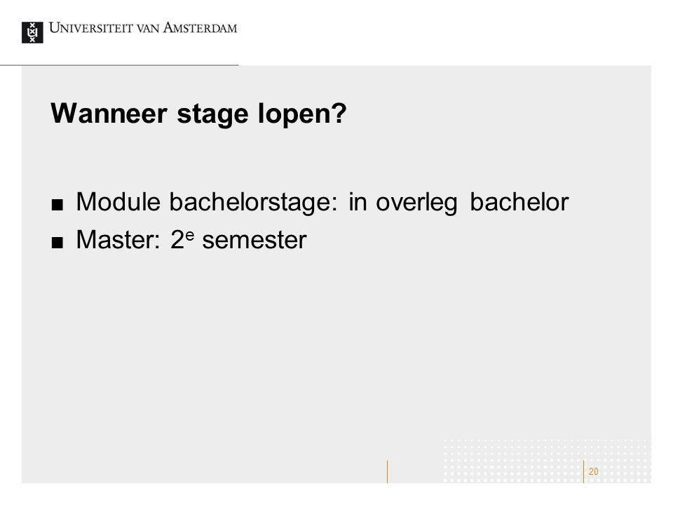 Wanneer stage lopen Module bachelorstage: in overleg bachelor