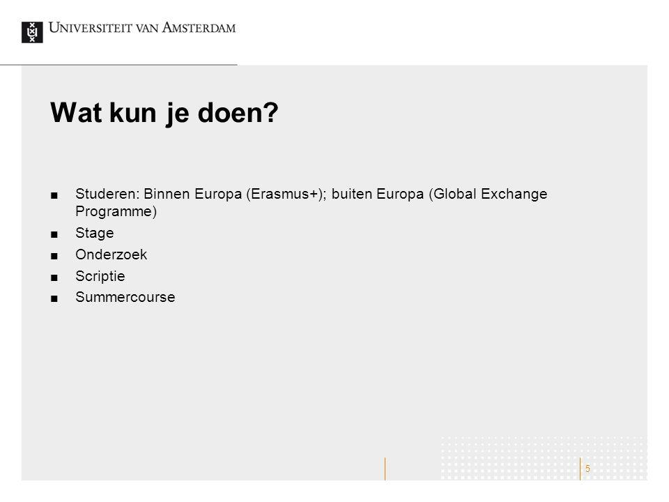 Wat kun je doen Studeren: Binnen Europa (Erasmus+); buiten Europa (Global Exchange Programme) Stage.