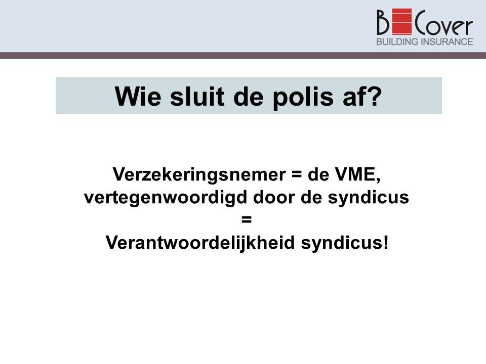 Wie sluit de polis af. Verzekeringsnemer = de VME, vertegenwoordigd door de syndicus.