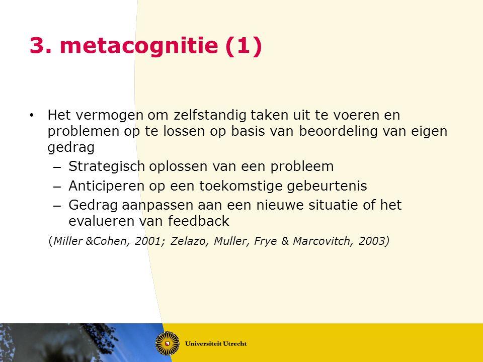 3. metacognitie (1) Het vermogen om zelfstandig taken uit te voeren en problemen op te lossen op basis van beoordeling van eigen gedrag.