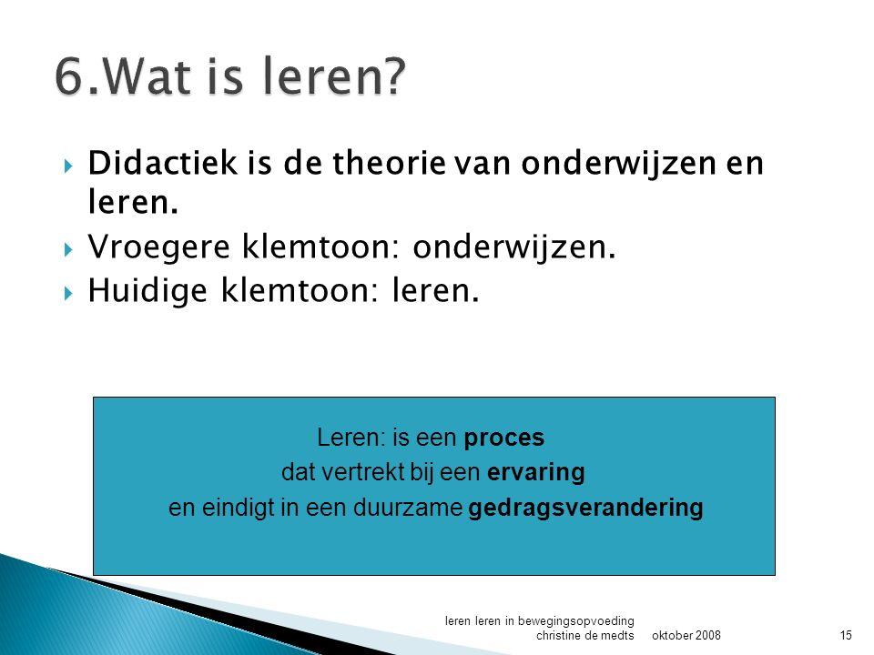 6.Wat is leren Didactiek is de theorie van onderwijzen en leren.