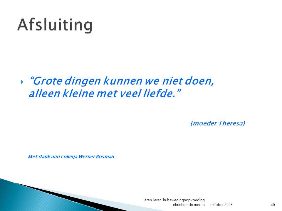 Afsluiting Grote dingen kunnen we niet doen, alleen kleine met veel liefde. (moeder Theresa) Met dank aan collega Werner Bosman.