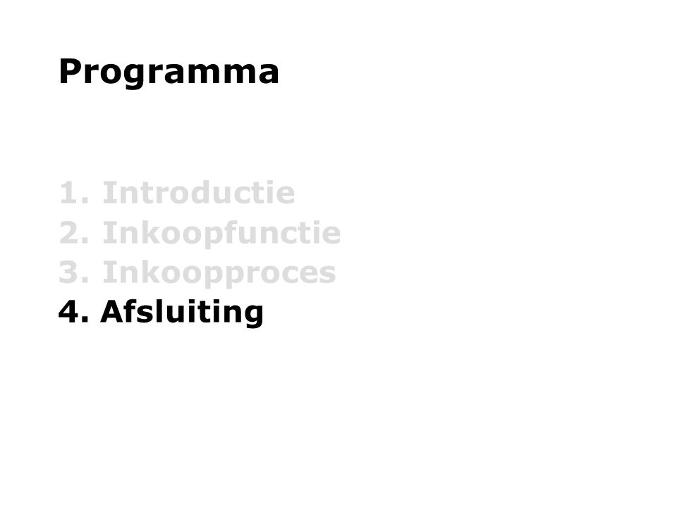 Programma Introductie Inkoopfunctie Inkoopproces 4. Afsluiting