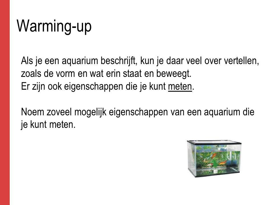 Warming-up Als je een aquarium beschrijft, kun je daar veel over vertellen, zoals de vorm en wat erin staat en beweegt.