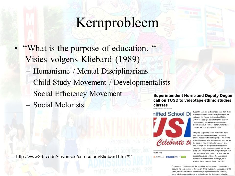 Kernprobleem What is the purpose of education. Visies volgens Kliebard (1989) Humanisme / Mental Disciplinarians.