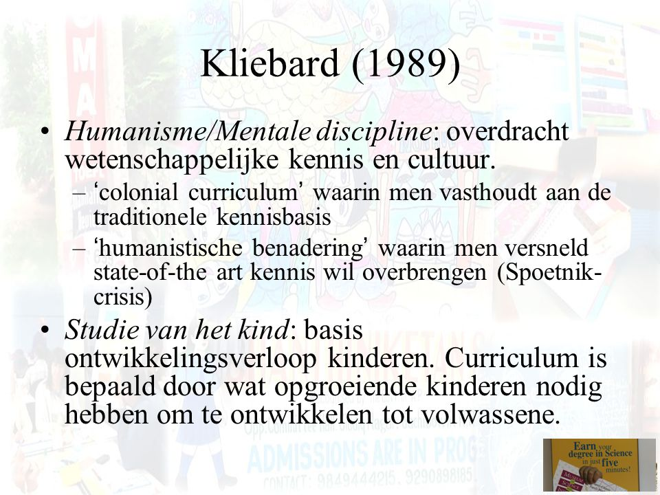 Kliebard (1989) Humanisme/Mentale discipline: overdracht wetenschappelijke kennis en cultuur.