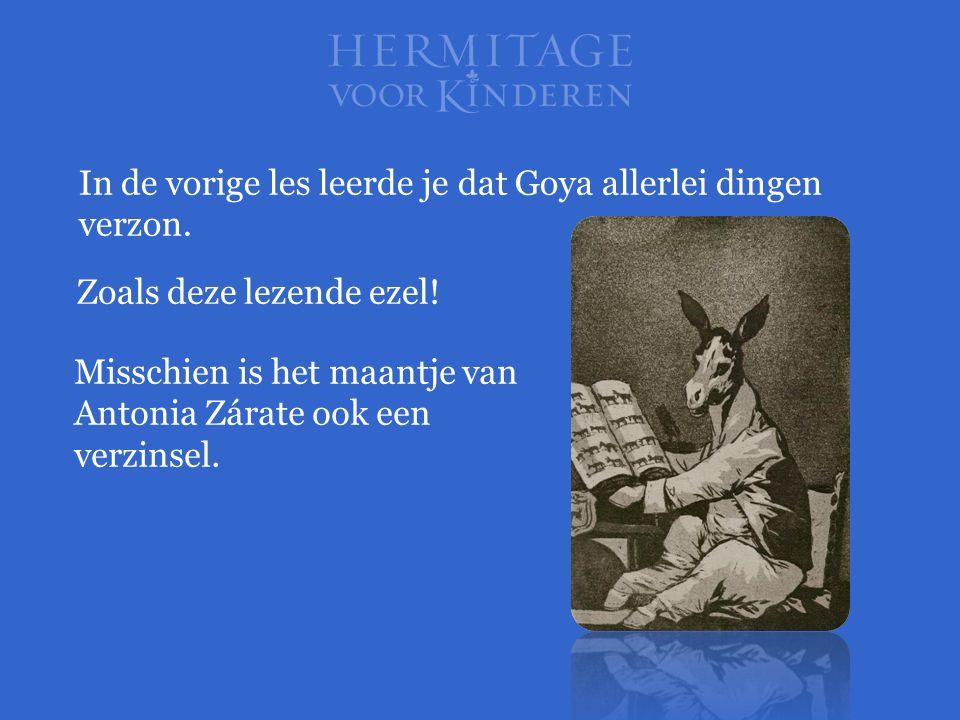 In de vorige les leerde je dat Goya allerlei dingen verzon.