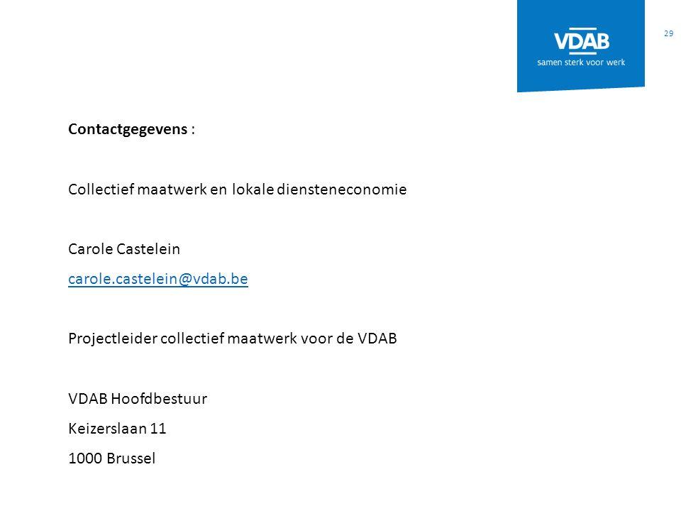Contactgegevens : Collectief maatwerk en lokale diensteneconomie Carole Castelein carole.castelein@vdab.be Projectleider collectief maatwerk voor de VDAB VDAB Hoofdbestuur Keizerslaan 11 1000 Brussel