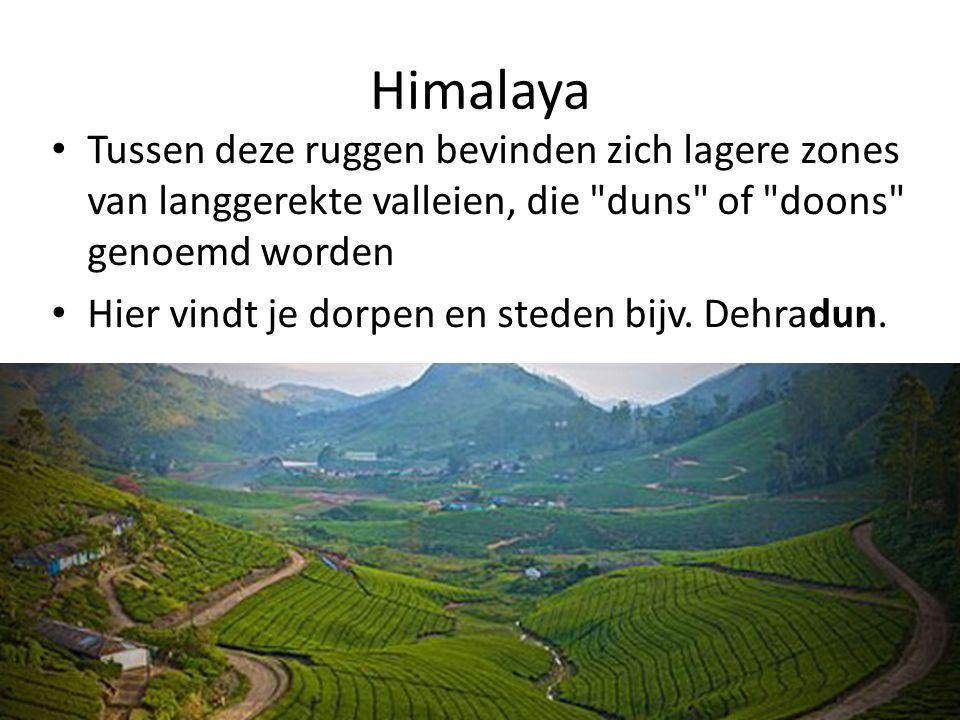 Himalaya Tussen deze ruggen bevinden zich lagere zones van langgerekte valleien, die duns of doons genoemd worden.