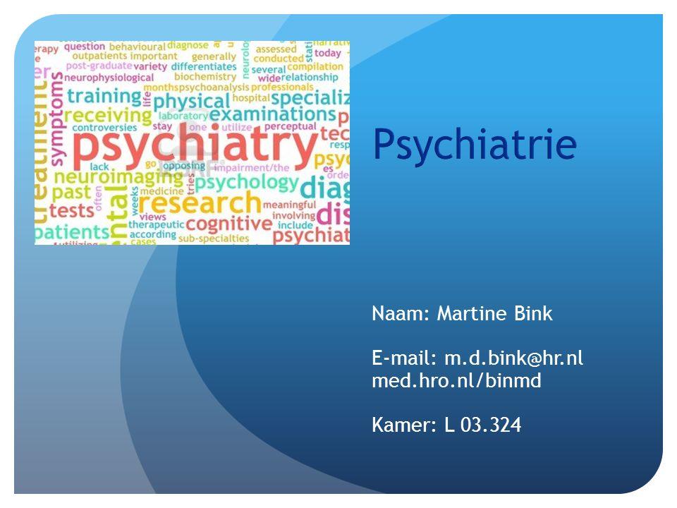 Psychiatrie Naam: Martine Bink E-mail: m.d.bink@hr.nl med.hro.nl/binmd