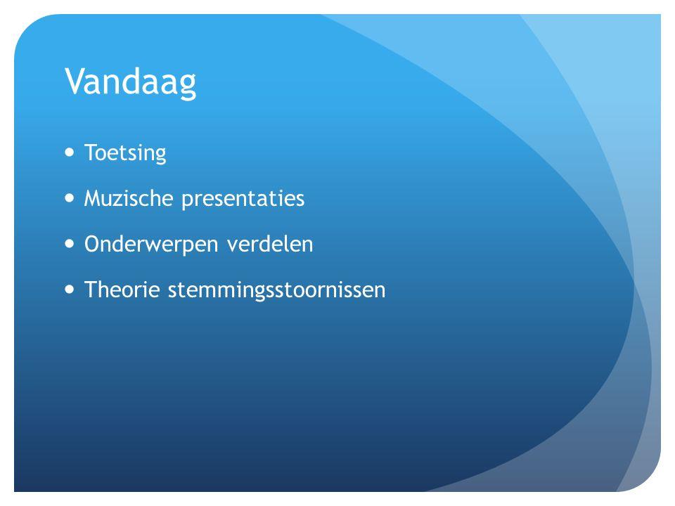 Vandaag Toetsing Muzische presentaties Onderwerpen verdelen