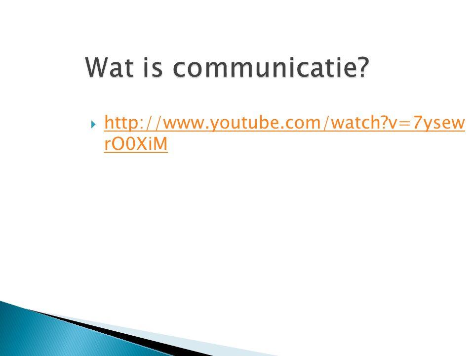 Wat is communicatie http://www.youtube.com/watch v=7ysew rO0XiM