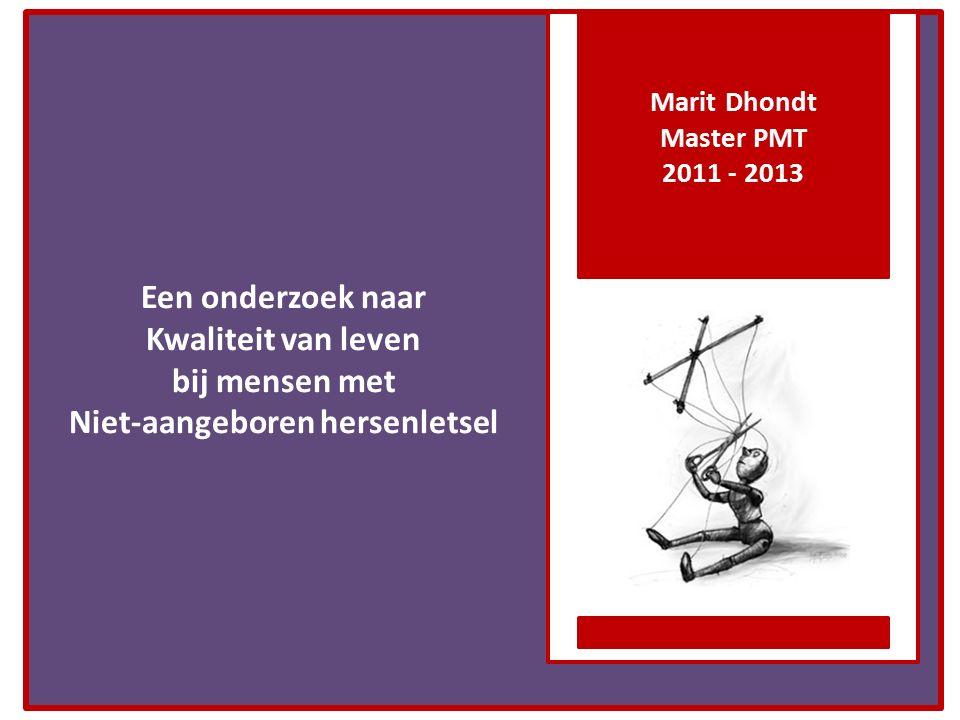 Marit Dhondt Master PMT. 2011 - 2013. Een onderzoek naar Kwaliteit van leven bij mensen met Niet-aangeboren hersenletsel.