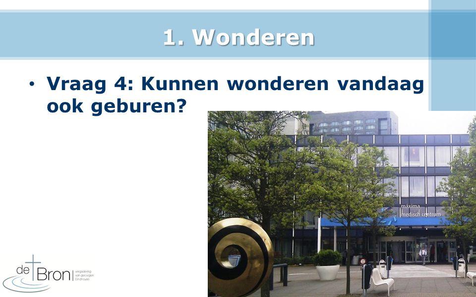 1. Wonderen Vraag 4: Kunnen wonderen vandaag ook geburen
