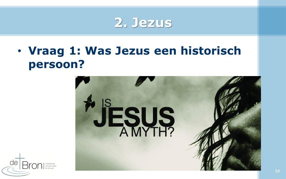2. Jezus Vraag 1: Was Jezus een historisch persoon