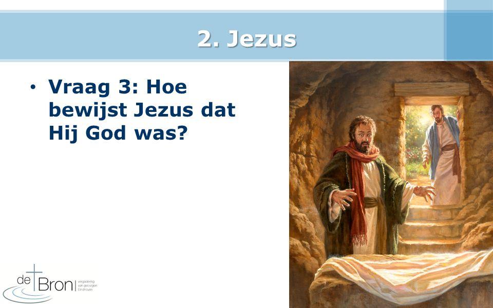 2. Jezus Vraag 3: Hoe bewijst Jezus dat Hij God was