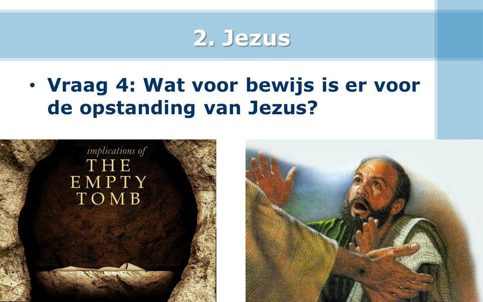 2. Jezus Vraag 4: Wat voor bewijs is er voor de opstanding van Jezus