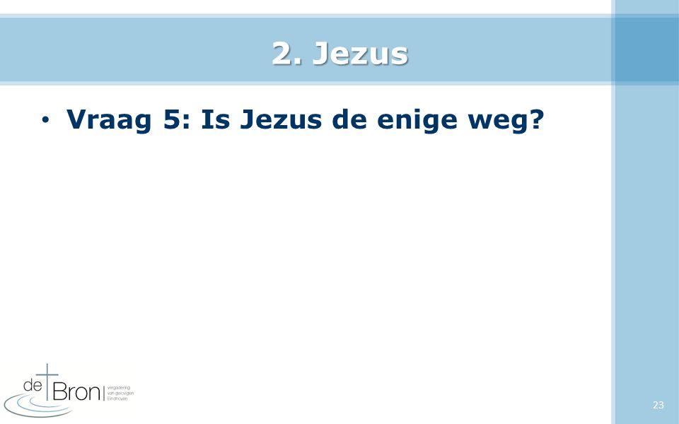2. Jezus Vraag 5: Is Jezus de enige weg