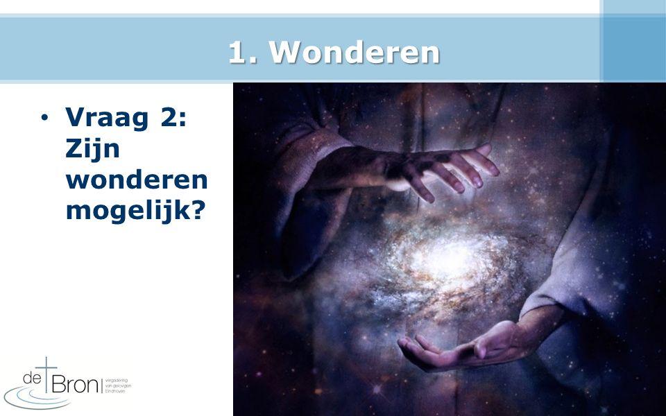 1. Wonderen Vraag 2: Zijn wonderen mogelijk