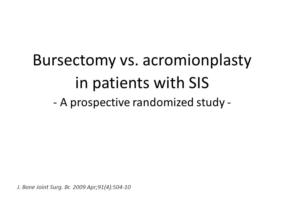 Bursectomy vs. acromionplasty in patients with SIS