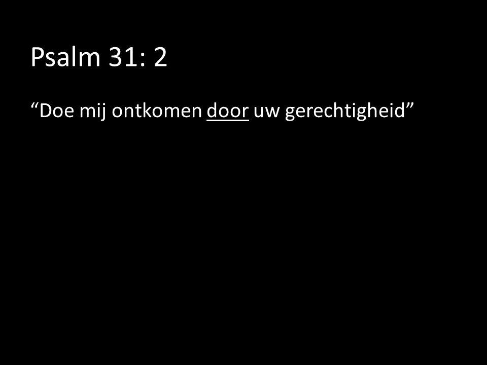 Psalm 31: 2 Doe mij ontkomen door uw gerechtigheid