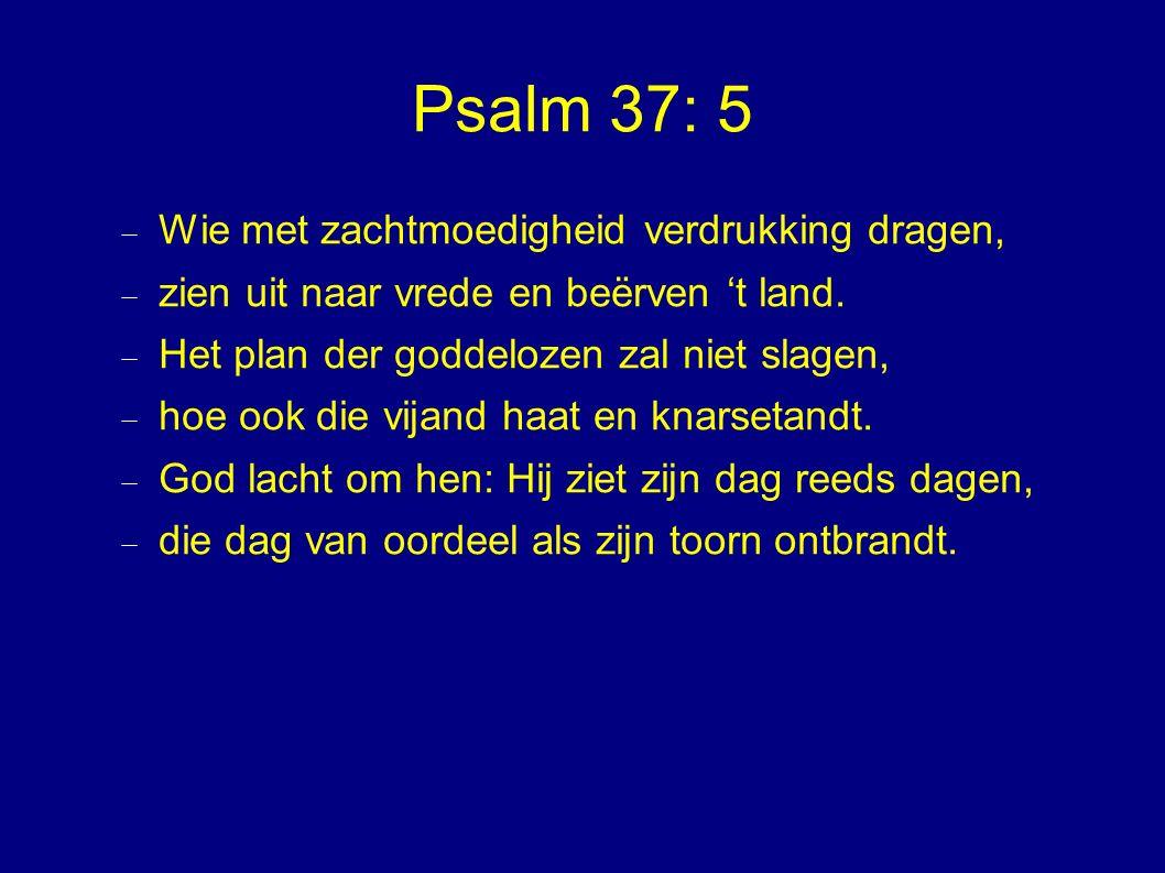 Psalm 37: 5 Wie met zachtmoedigheid verdrukking dragen,