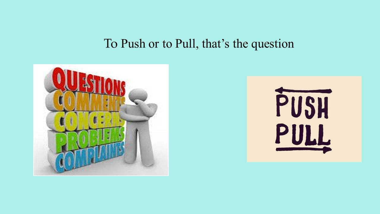 To Push or to Pull, that's the question