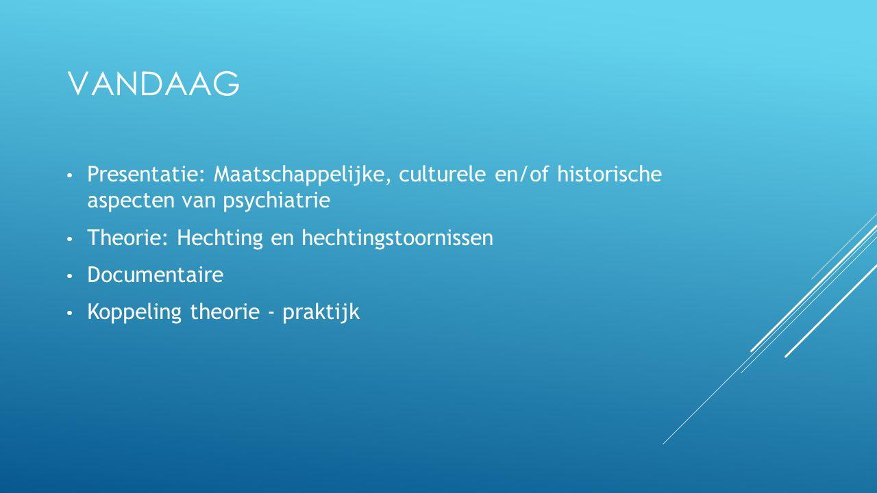 Vandaag Presentatie: Maatschappelijke, culturele en/of historische aspecten van psychiatrie.