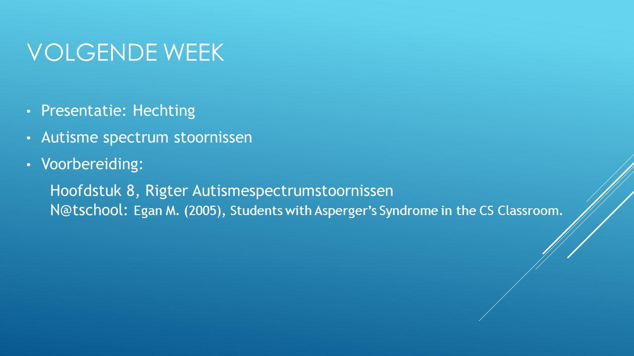 Volgende week Presentatie: Hechting Autisme spectrum stoornissen